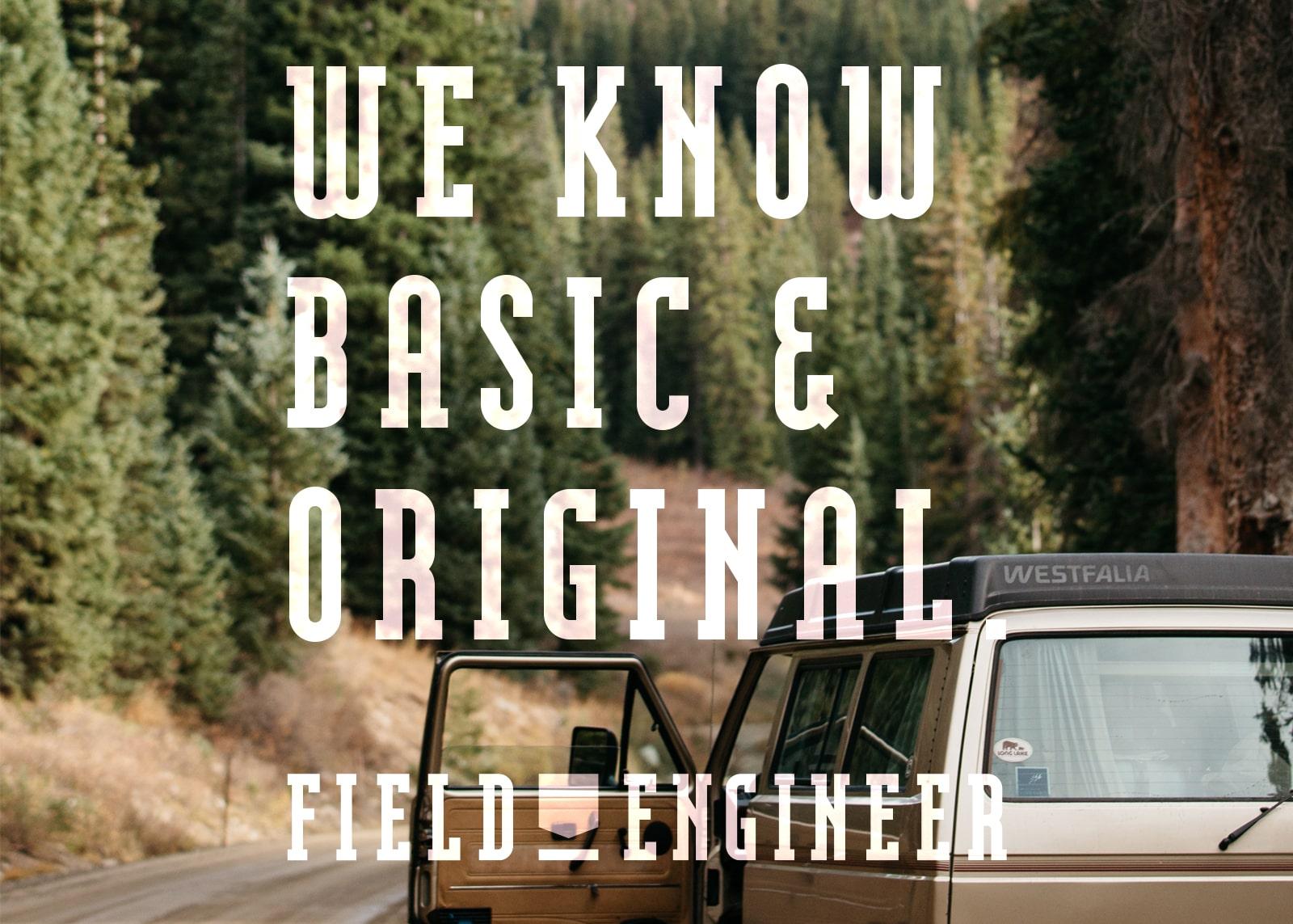 私達フィールドエンジニアは、基本にのっとったもの=「ベーシック」の良さや大切さ、どこにもないもの=「オリジナル」を生み出す面白さを知っている。